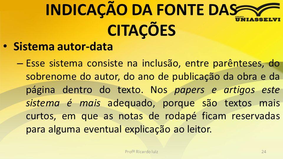 INDICAÇÃO DA FONTE DAS CITAÇÕES Sistema autor-data – Esse sistema consiste na inclusão, entre parênteses, do sobrenome do autor, do ano de publicação
