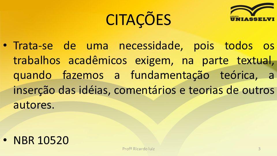 CITAÇÕES Trata-se de uma necessidade, pois todos os trabalhos acadêmicos exigem, na parte textual, quando fazemos a fundamentação teórica, a inserção