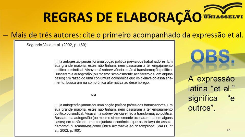 REGRAS DE ELABORAÇÃO – Mais de três autores: cite o primeiro acompanhado da expressão et al. Profº Ricardo luiz30 A expressão latina et al. significa