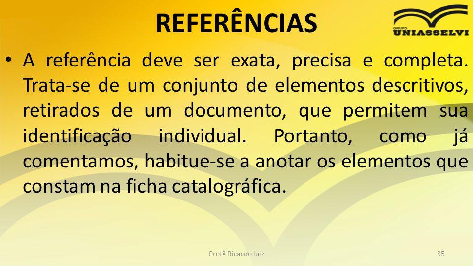 REFERÊNCIAS A referência deve ser exata, precisa e completa. Trata-se de um conjunto de elementos descritivos, retirados de um documento, que permitem