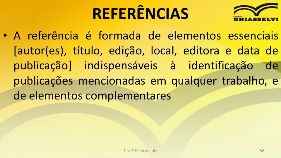 REFERÊNCIAS A referência é formada de elementos essenciais [autor(es), título, edição, local, editora e data de publicação] indispensáveis à identific
