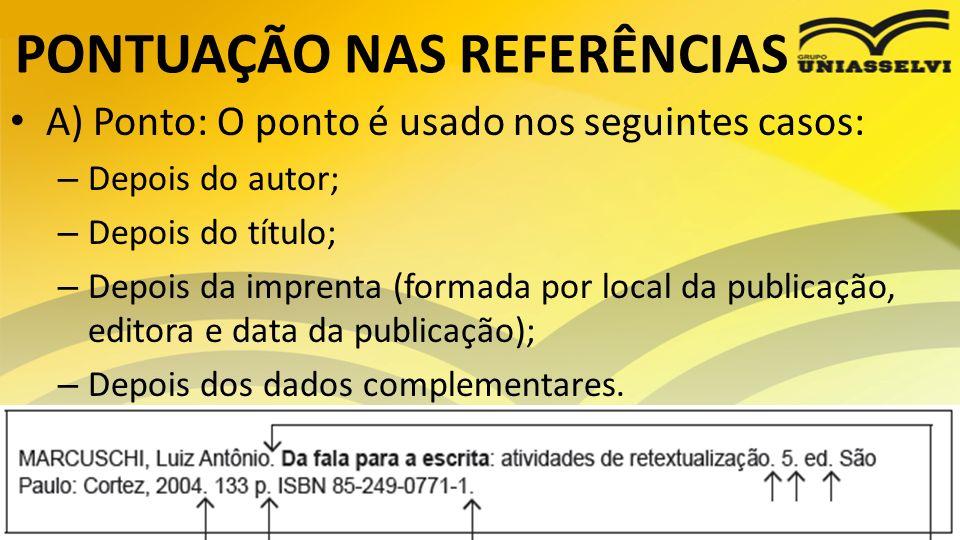 PONTUAÇÃO NAS REFERÊNCIAS A) Ponto: O ponto é usado nos seguintes casos: – Depois do autor; – Depois do título; – Depois da imprenta (formada por loca