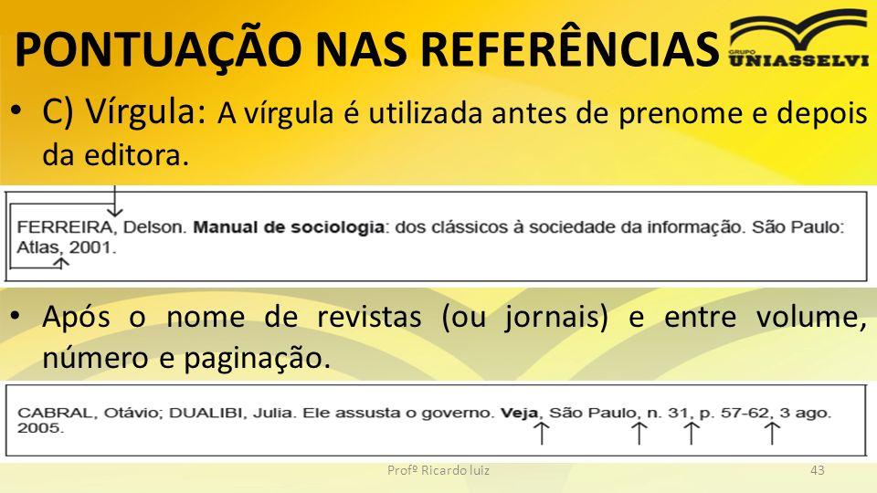 PONTUAÇÃO NAS REFERÊNCIAS C) Vírgula: A vírgula é utilizada antes de prenome e depois da editora. Após o nome de revistas (ou jornais) e entre volume,