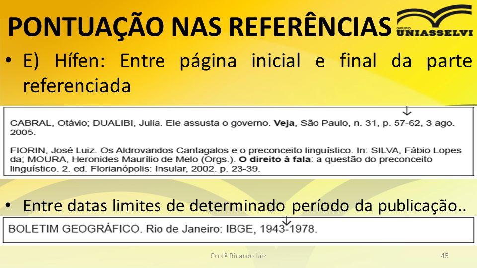 PONTUAÇÃO NAS REFERÊNCIAS E) Hífen: Entre página inicial e final da parte referenciada Entre datas limites de determinado período da publicação.. Prof