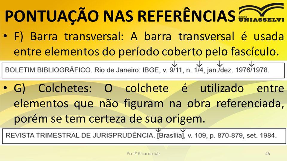 PONTUAÇÃO NAS REFERÊNCIAS F) Barra transversal: A barra transversal é usada entre elementos do período coberto pelo fascículo. G) Colchetes: O colchet