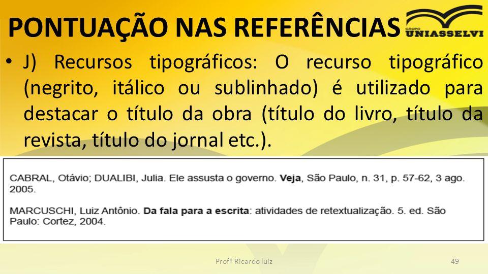 PONTUAÇÃO NAS REFERÊNCIAS J) Recursos tipográficos: O recurso tipográfico (negrito, itálico ou sublinhado) é utilizado para destacar o título da obra
