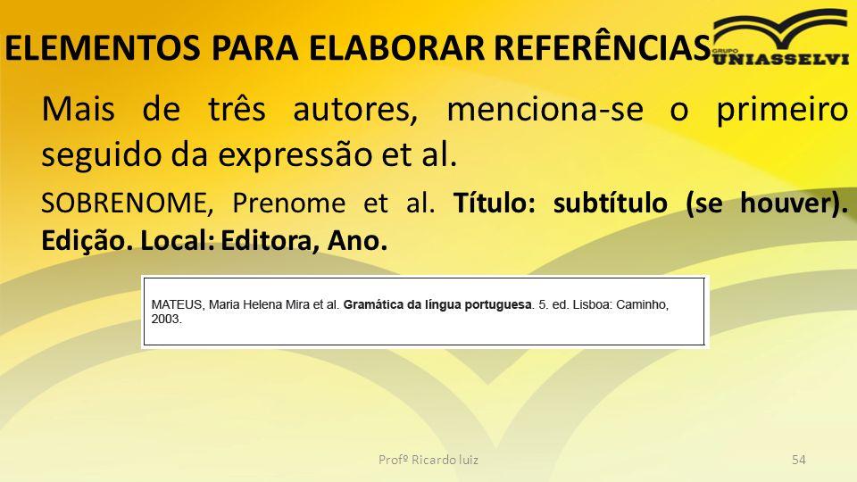 ELEMENTOS PARA ELABORAR REFERÊNCIAS Mais de três autores, menciona-se o primeiro seguido da expressão et al. SOBRENOME, Prenome et al. Título: subtítu