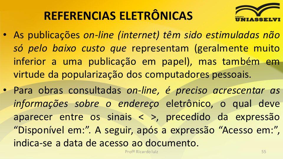 REFERENCIAS ELETRÔNICAS As publicações on-line (internet) têm sido estimuladas não só pelo baixo custo que representam (geralmente muito inferior a um