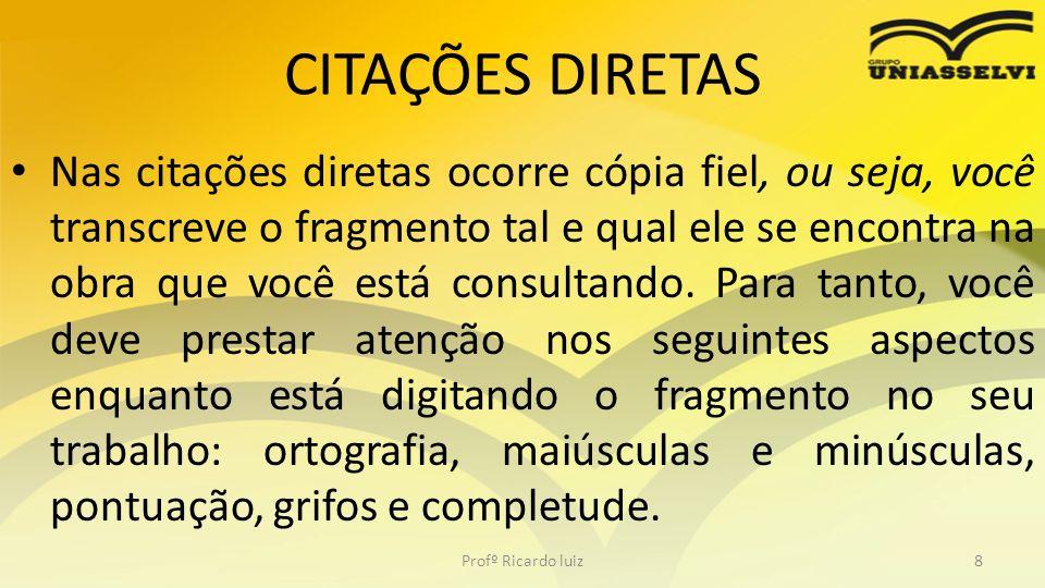 CITAÇÕES DIRETAS CURTAS – Se o fragmento não exceder três linhas, temos uma citação curta.