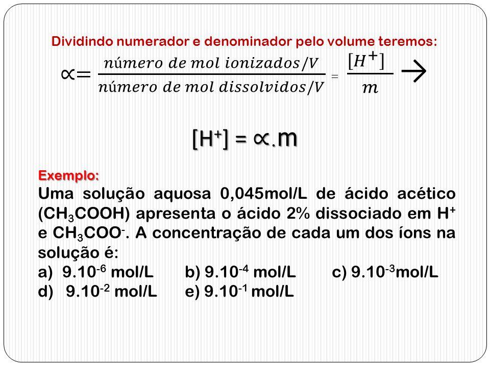 Exemplo: Uma solução aquosa 0,045mol/L de ácido acético (CH 3 COOH) apresenta o ácido 2% dissociado em H + e CH 3 COO -. A concentração de cada um dos