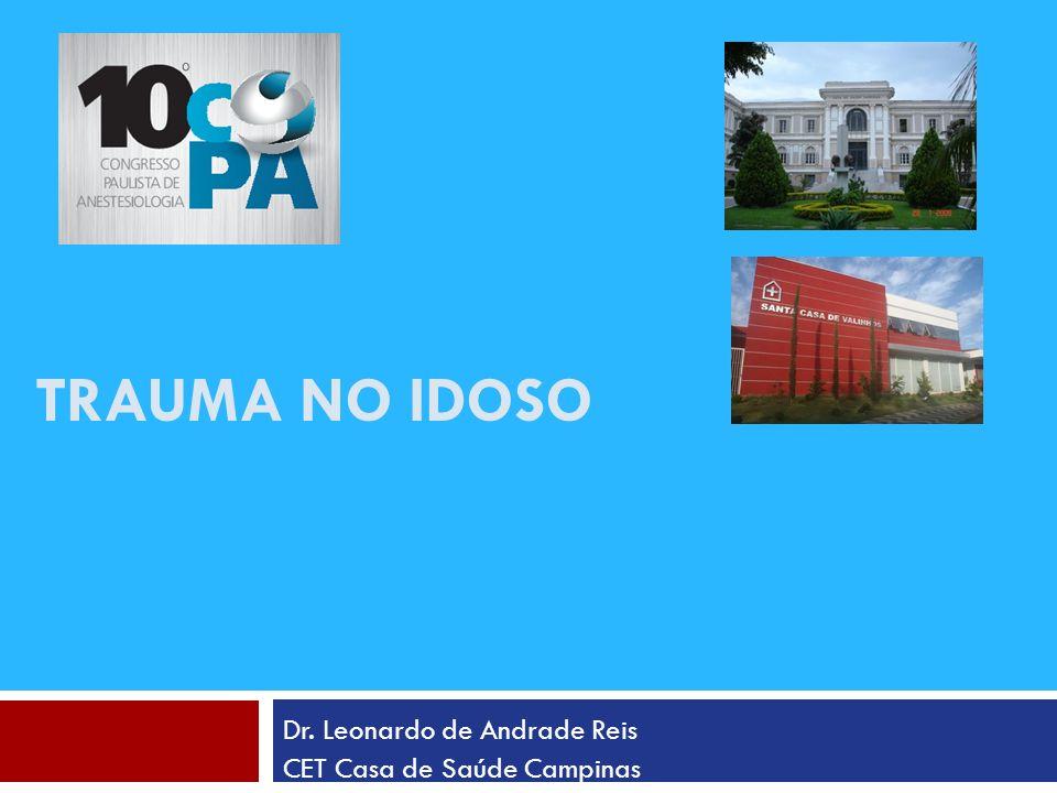 TRAUMA NO IDOSO Dr. Leonardo de Andrade Reis CET Casa de Saúde Campinas