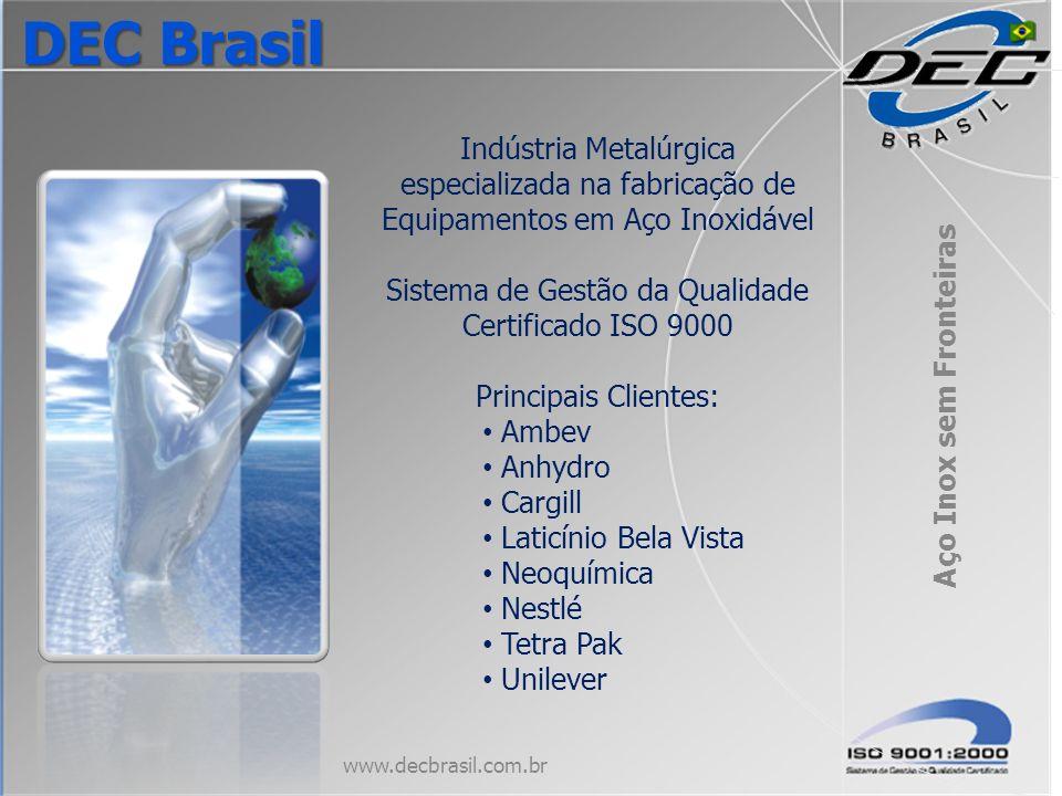 Aço Inox sem Fronteiras www.decbrasil.com.br DEC Brasil Indústria Metalúrgica especializada na fabricação de Equipamentos em Aço Inoxidável Sistema de
