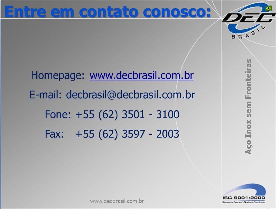 Homepage: www.decbrasil.com.brwww.decbrasil.com.br E-mail: decbrasil@decbrasil.com.br Fone: +55 (62) 3501 - 3100 Fax: +55 (62) 3597 - 2003 Aço Inox se