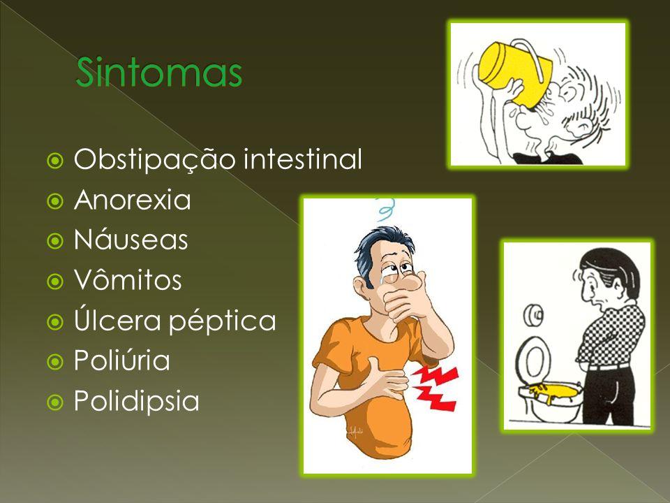 Obstipação intestinal Anorexia Náuseas Vômitos Úlcera péptica Poliúria Polidipsia