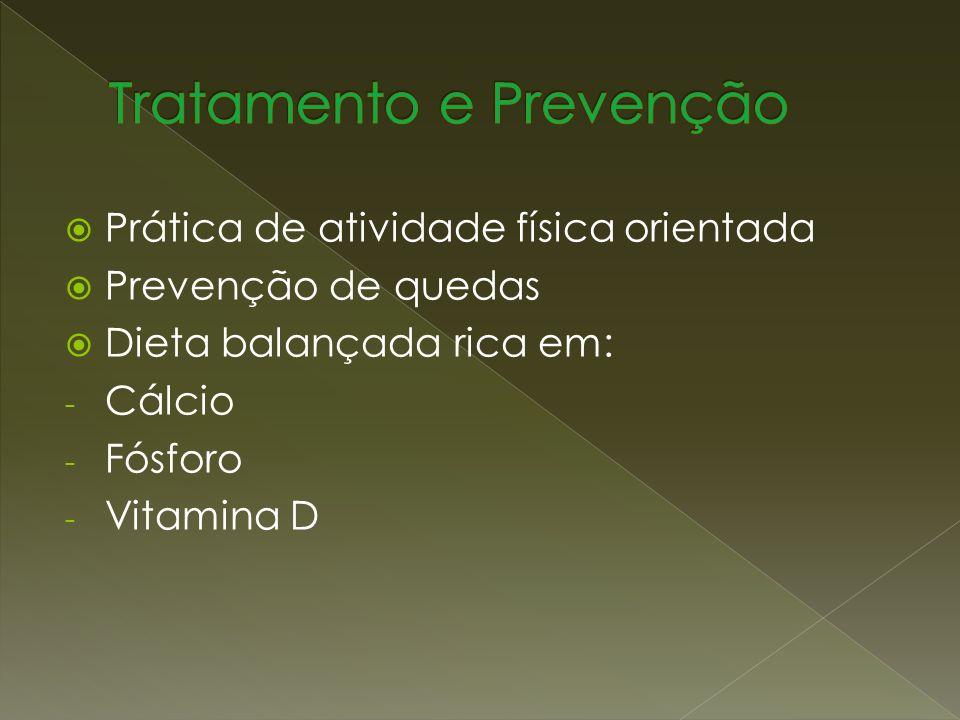 Prática de atividade física orientada Prevenção de quedas Dieta balançada rica em: - Cálcio - Fósforo - Vitamina D