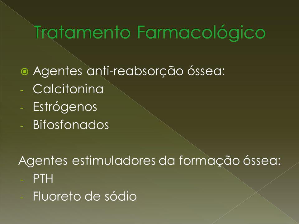 Agentes anti-reabsorção óssea: - Calcitonina - Estrógenos - Bifosfonados Agentes estimuladores da formação óssea: - PTH - Fluoreto de sódio