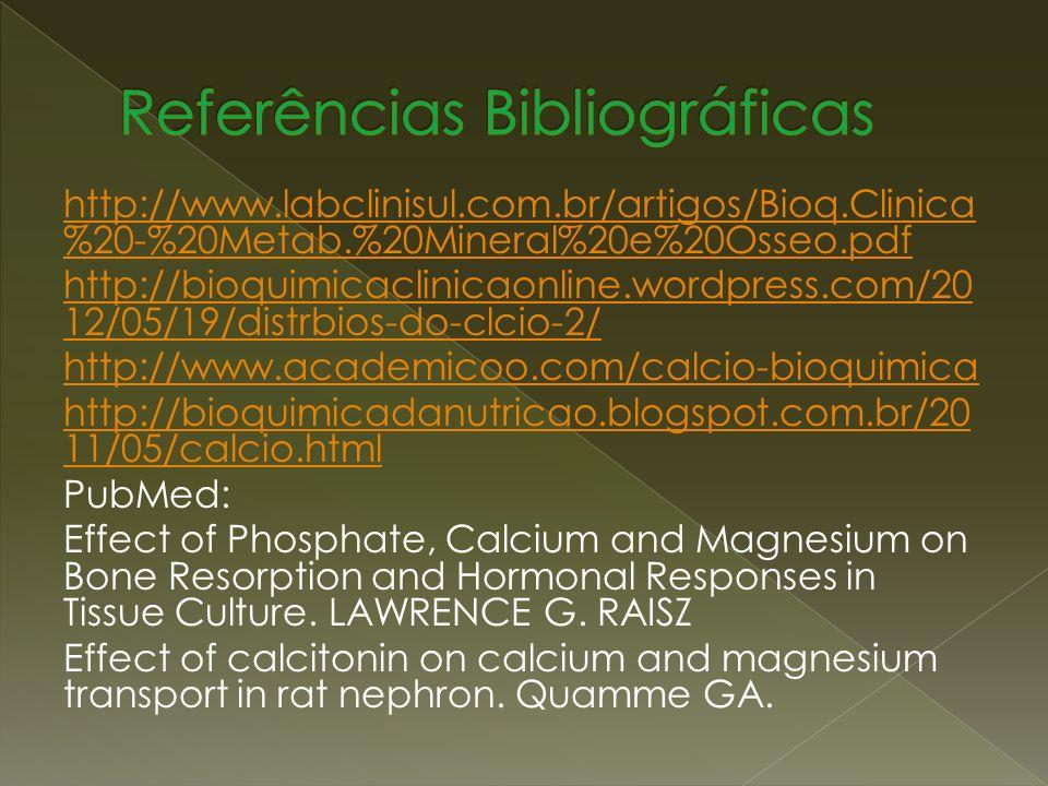 http://www.labclinisul.com.br/artigos/Bioq.Clinica %20-%20Metab.%20Mineral%20e%20Osseo.pdf http://bioquimicaclinicaonline.wordpress.com/20 12/05/19/di