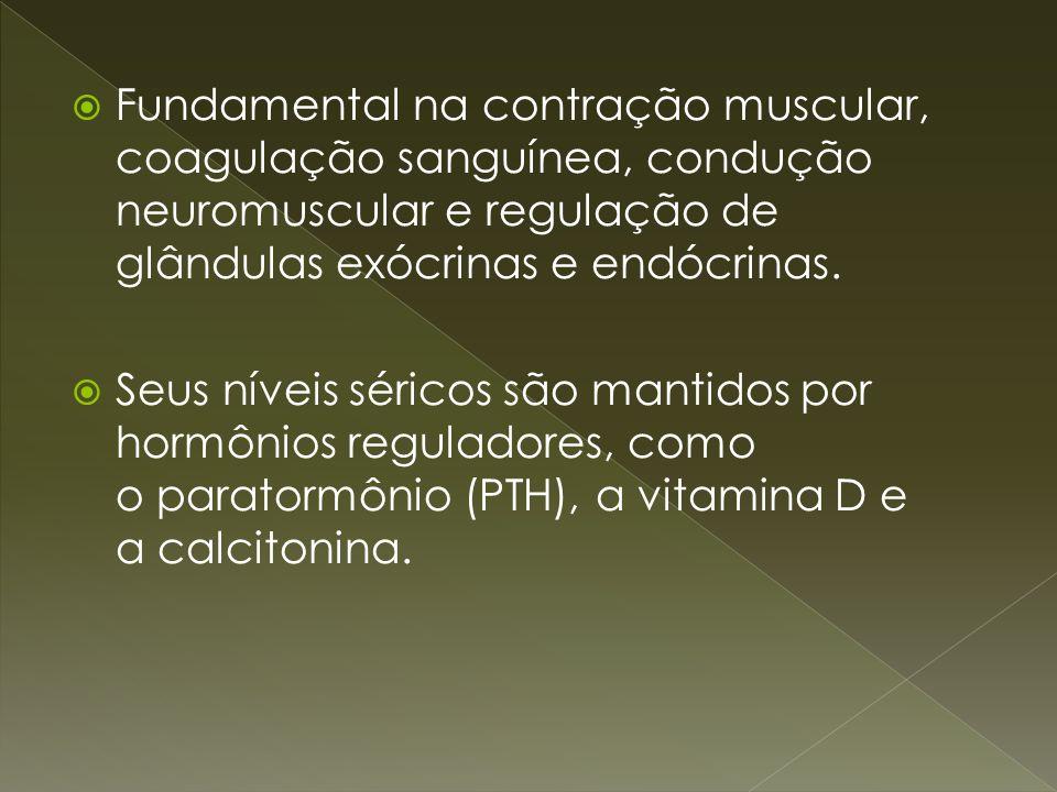 Fundamental na contração muscular, coagulação sanguínea, condução neuromuscular e regulação de glândulas exócrinas e endócrinas. Seus níveis séricos s
