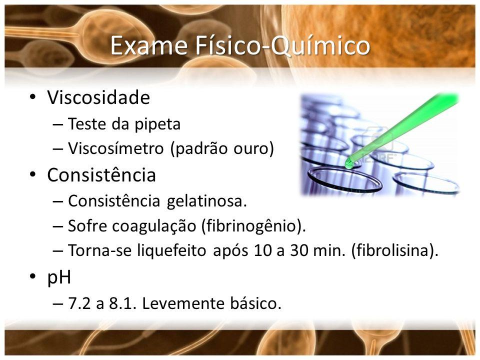 Exame Físico-Químico Viscosidade – Teste da pipeta – Viscosímetro (padrão ouro) Consistência – Consistência gelatinosa. – Sofre coagulação (fibrinogên