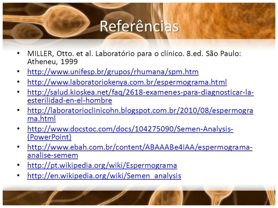 Referências MILLER, Otto. et al. Laboratório para o clínico. 8.ed. São Paulo: Atheneu, 1999 http://www.unifesp.br/grupos/rhumana/spm.htm http://www.la