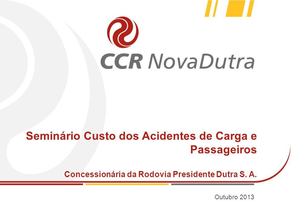 Seminário Custo dos Acidentes de Carga e Passageiros Concessionária da Rodovia Presidente Dutra S. A. Outubro 2013