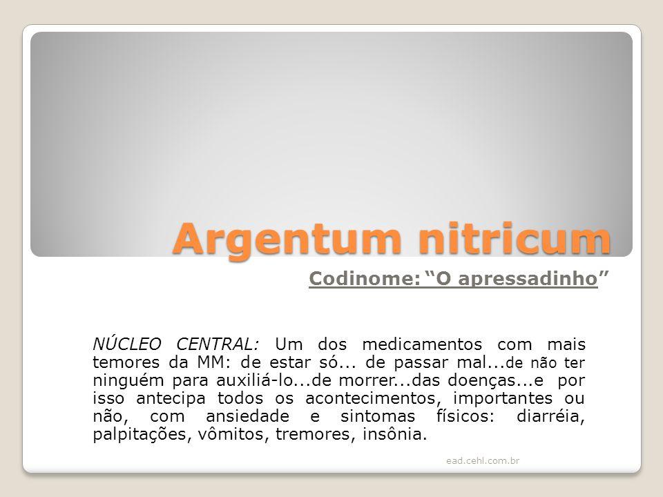 Argentum nitricum Codinome: O apressadinho NÚCLEO CENTRAL: Um dos medicamentos com mais temores da MM: de estar só... de passar mal... de não ter ning