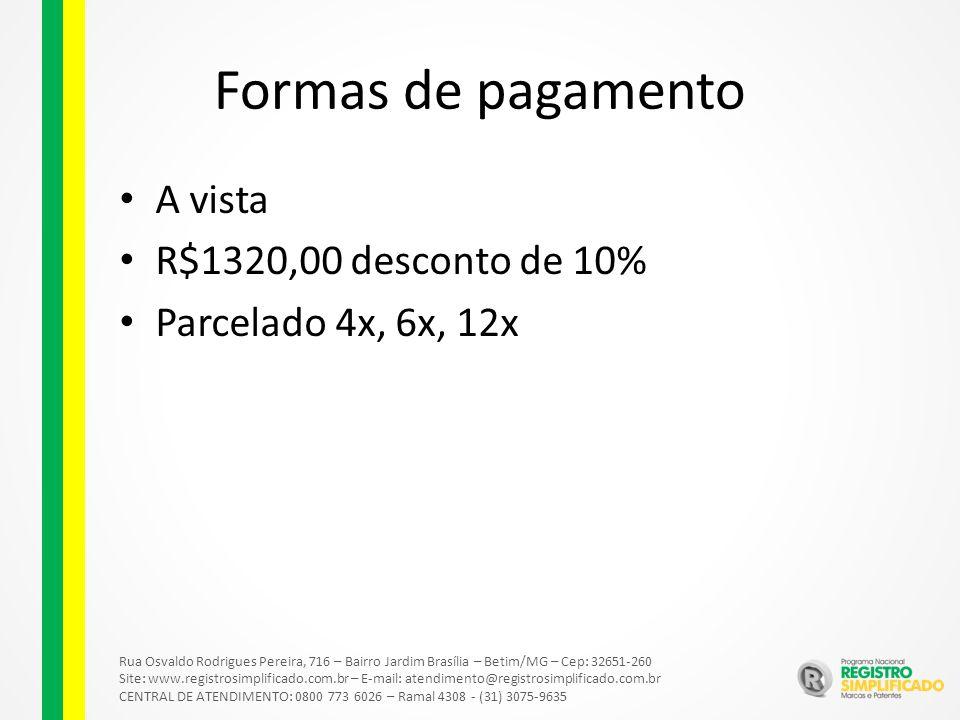 Rua Osvaldo Rodrigues Pereira, 716 – Bairro Jardim Brasília – Betim/MG – Cep: 32651-260 Site: www.registrosimplificado.com.br – E-mail: atendimento@registrosimplificado.com.br CENTRAL DE ATENDIMENTO: 0800 773 6026 – Ramal 4308 - (31) 3075-9635 Formas de pagamento A vista R$1320,00 desconto de 10% Parcelado 4x, 6x, 12x