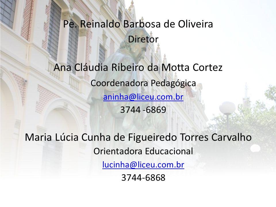 Pe. Reinaldo Barbosa de Oliveira Diretor Ana Cláudia Ribeiro da Motta Cortez Coordenadora Pedagógica aninha@liceu.com.br 3744 -6869 Maria Lúcia Cunha