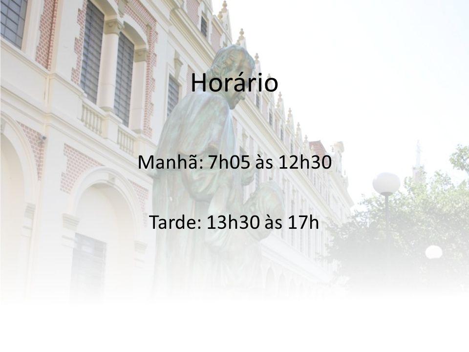 Horário Manhã: 7h05 às 12h30 Tarde: 13h30 às 17h