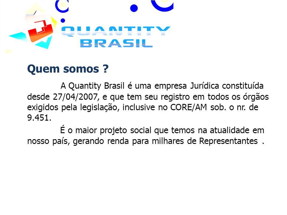 Quem somos ? A Quantity Brasil é uma empresa Jurídica constituída desde 27/04/2007, e que tem seu registro em todos os órgãos exigidos pela legislação