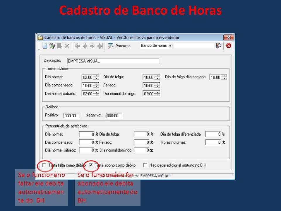 Cadastro de Banco de Horas Se o funcionário faltar ele debita automaticamen te do BH Se o funcionário for abonado ele debita automaticamente do BH