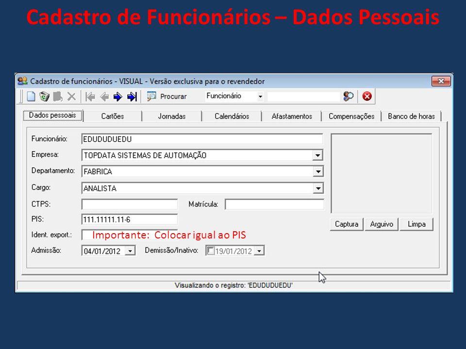 Cadastro de Funcionários – Dados Pessoais Importante: Colocar igual ao PIS
