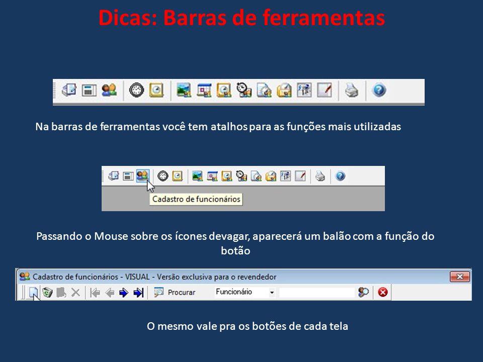 Dicas: Barras de ferramentas Na barras de ferramentas você tem atalhos para as funções mais utilizadas Passando o Mouse sobre os ícones devagar, apare