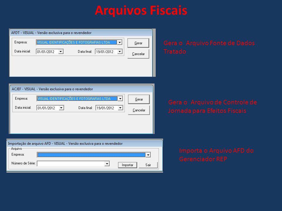 Arquivos Fiscais Gera o Arquivo Fonte de Dados Tratado Gera o Arquivo de Controle de Jornada para Efeitos Fiscais Importa o Arquivo AFD do Gerenciador