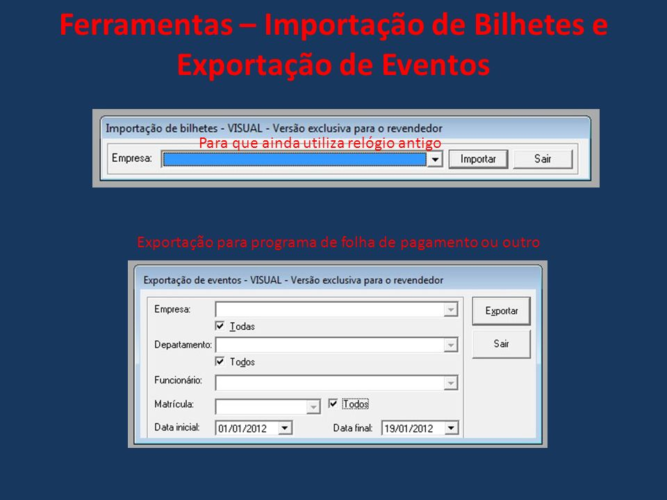 Ferramentas – Importação de Bilhetes e Exportação de Eventos Para que ainda utiliza relógio antigo Exportação para programa de folha de pagamento ou o