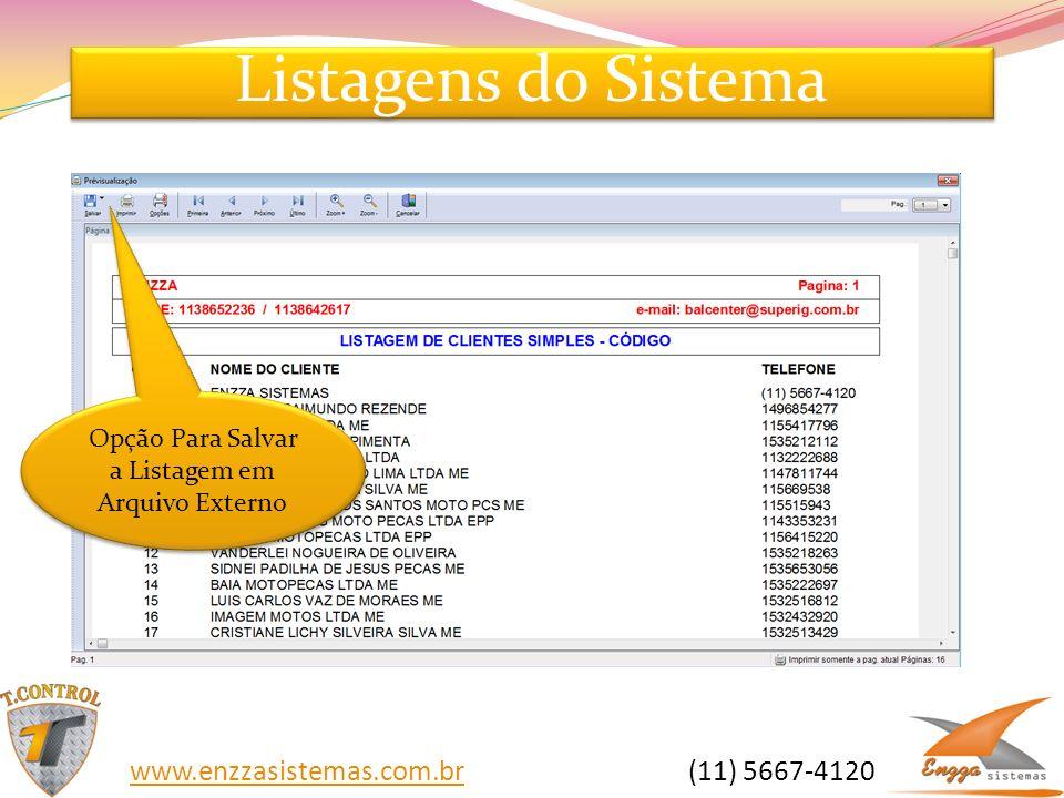 Listagens do Sistema Opção Para Salvar a Listagem em Arquivo Externo www.enzzasistemas.com.brwww.enzzasistemas.com.br (11) 5667-4120