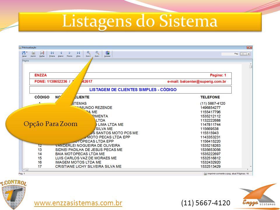 Listagens do Sistema Opção Para Zoom www.enzzasistemas.com.brwww.enzzasistemas.com.br (11) 5667-4120