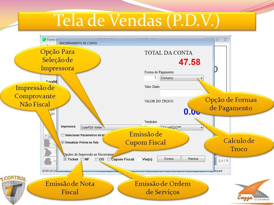 Tela de Vendas (P.D.V.) Opção Para Seleção de Impressora Impressão de Comprovante Não Fiscal Emissão de Nota Fiscal Emissão de Ordem de Serviços Emiss