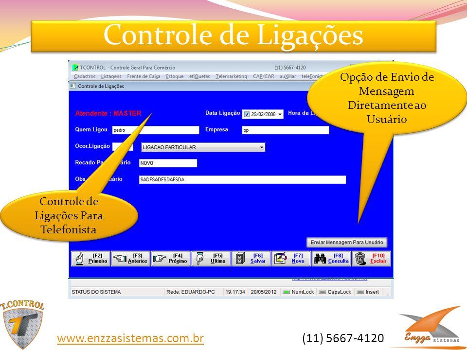Controle de Ligações Opção de Envio de Mensagem Diretamente ao Usuário Controle de Ligações Para Telefonista www.enzzasistemas.com.brwww.enzzasistemas