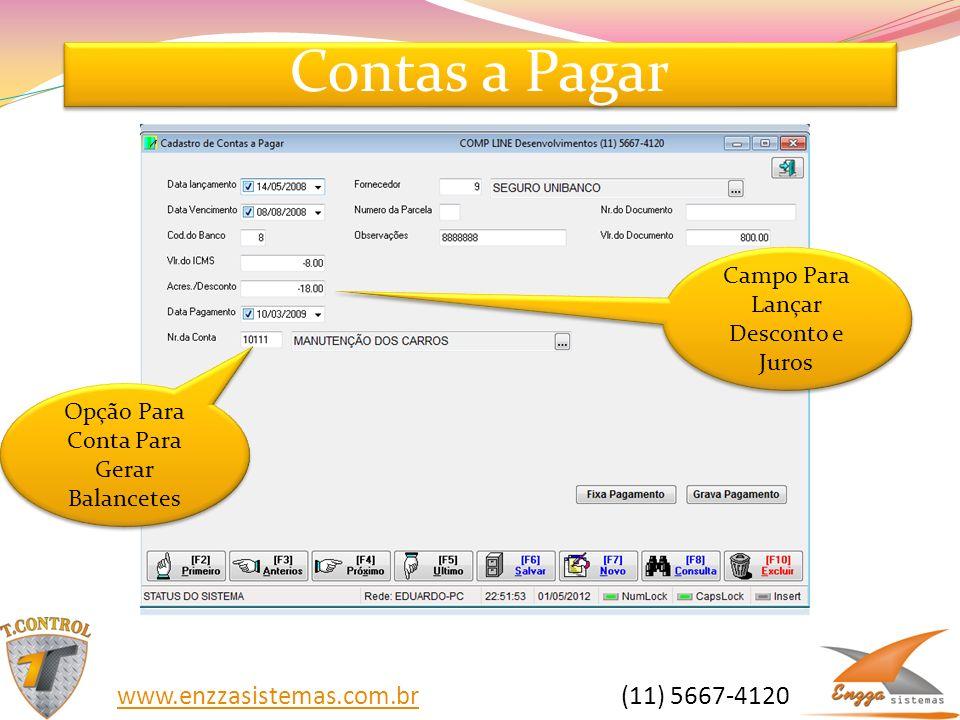 Contas a Pagar Opção Para Conta Para Gerar Balancetes Campo Para Lançar Desconto e Juros www.enzzasistemas.com.brwww.enzzasistemas.com.br (11) 5667-41