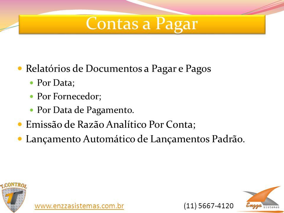 Contas a Pagar Relatórios de Documentos a Pagar e Pagos Por Data; Por Fornecedor; Por Data de Pagamento. Emissão de Razão Analítico Por Conta; Lançame