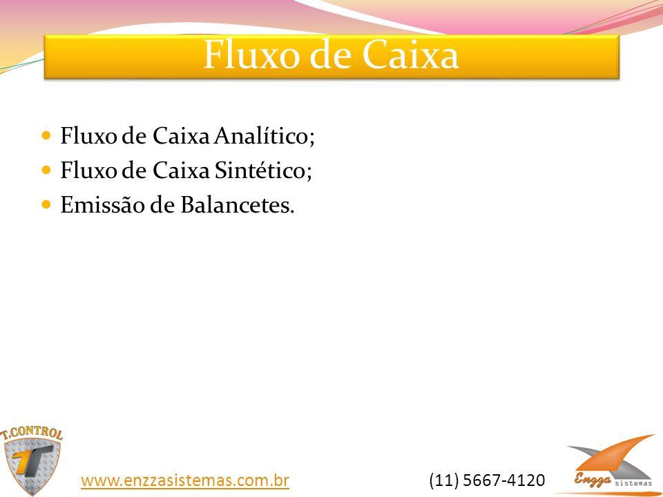 Fluxo de Caixa Fluxo de Caixa Analítico; Fluxo de Caixa Sintético; Emissão de Balancetes. www.enzzasistemas.com.brwww.enzzasistemas.com.br (11) 5667-4