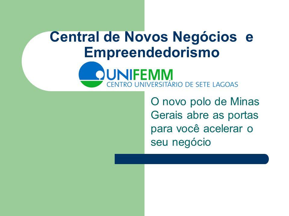 Central de Novos Negócios e Empreendedorismo O novo polo de Minas Gerais abre as portas para você acelerar o seu negócio
