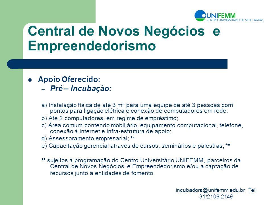 incubadora@unifemm.edu.br Tel: 31/2106-2149 Central de Novos Negócios e Empreendedorismo Apoio Oferecido: – Pré – Incubação: a) Instalação física de a