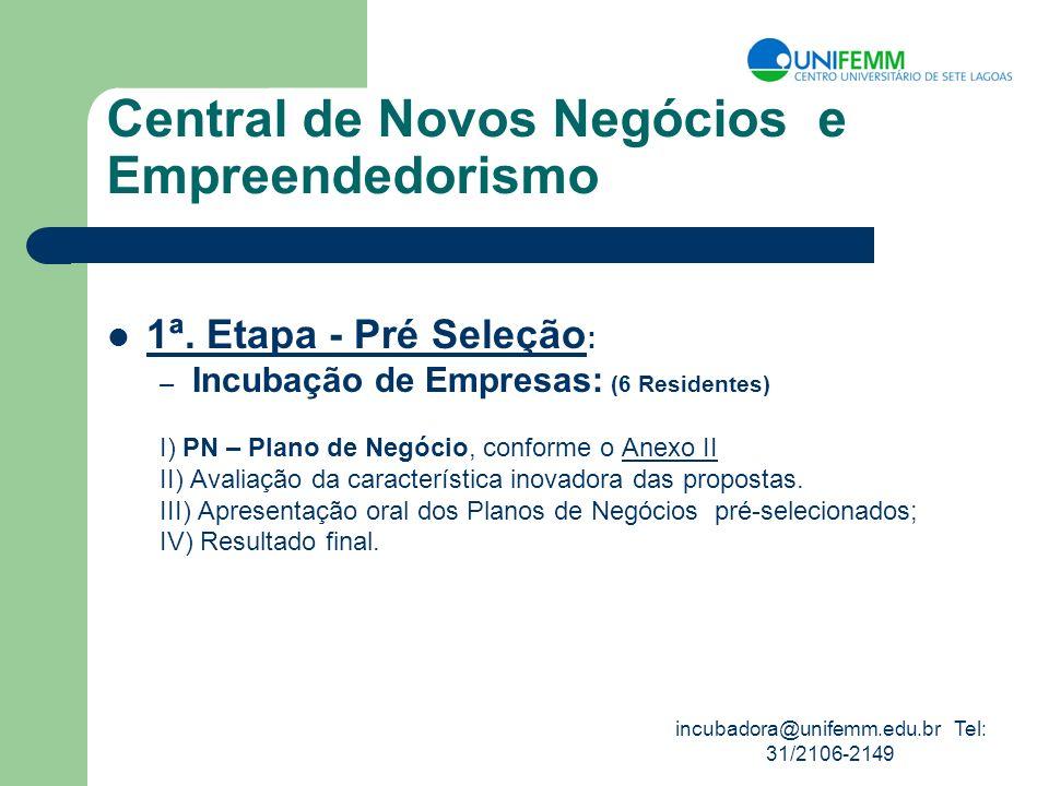 incubadora@unifemm.edu.br Tel: 31/2106-2149 Central de Novos Negócios e Empreendedorismo 1ª. Etapa - Pré Seleção : – Incubação de Empresas: (6 Residen