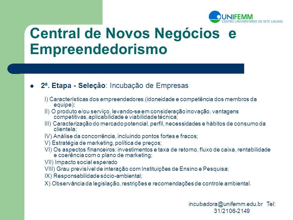 incubadora@unifemm.edu.br Tel: 31/2106-2149 Central de Novos Negócios e Empreendedorismo 2ª. Etapa - Seleção: Incubação de Empresas : I) Característic