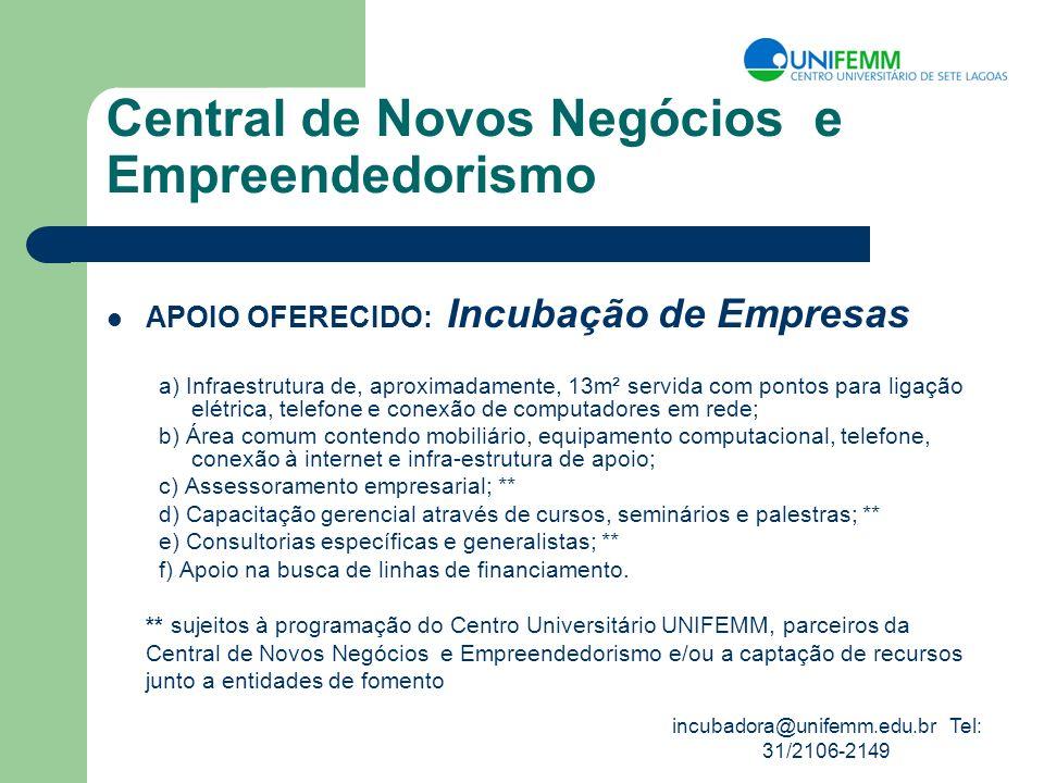 incubadora@unifemm.edu.br Tel: 31/2106-2149 Central de Novos Negócios e Empreendedorismo APOIO OFERECIDO: Incubação de Empresas a) Infraestrutura de,