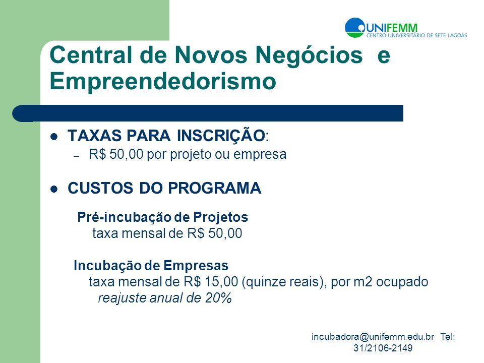 incubadora@unifemm.edu.br Tel: 31/2106-2149 Central de Novos Negócios e Empreendedorismo TAXAS PARA INSCRIÇÃO: – R$ 50,00 por projeto ou empresa CUSTO