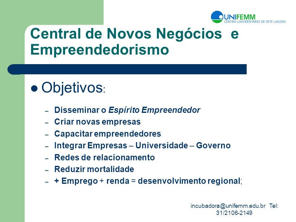 incubadora@unifemm.edu.br Tel: 31/2106-2149 Central de Novos Negócios e Empreendedorismo Objetivos : – Disseminar o Espírito Empreendedor – Criar nova
