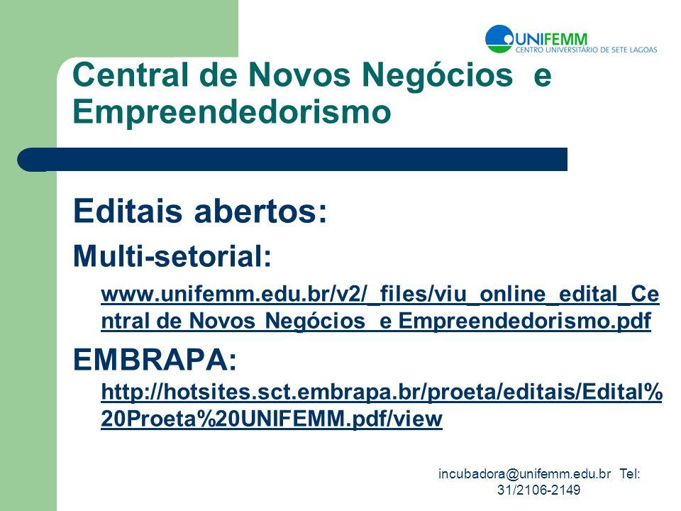 incubadora@unifemm.edu.br Tel: 31/2106-2149 Central de Novos Negócios e Empreendedorismo Editais abertos: Multi-setorial: www.unifemm.edu.br/v2/_files